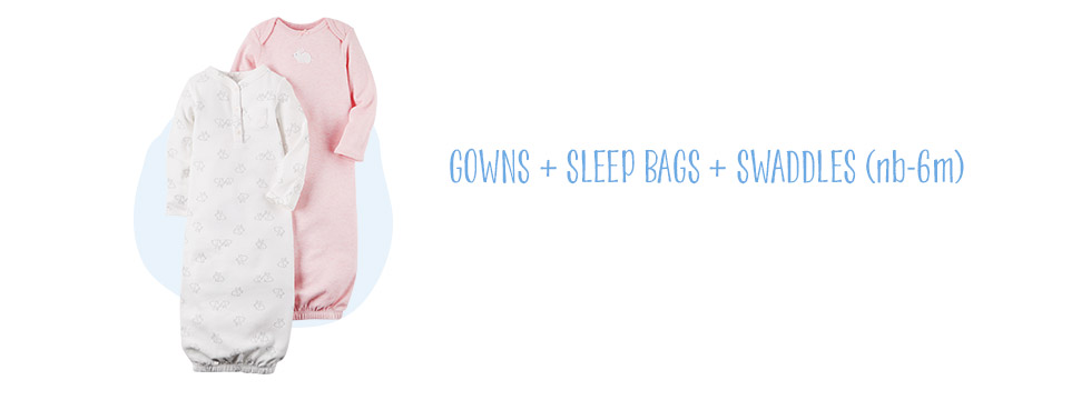 Gowns + Sleep Bags + Swaddles (nb-9m)