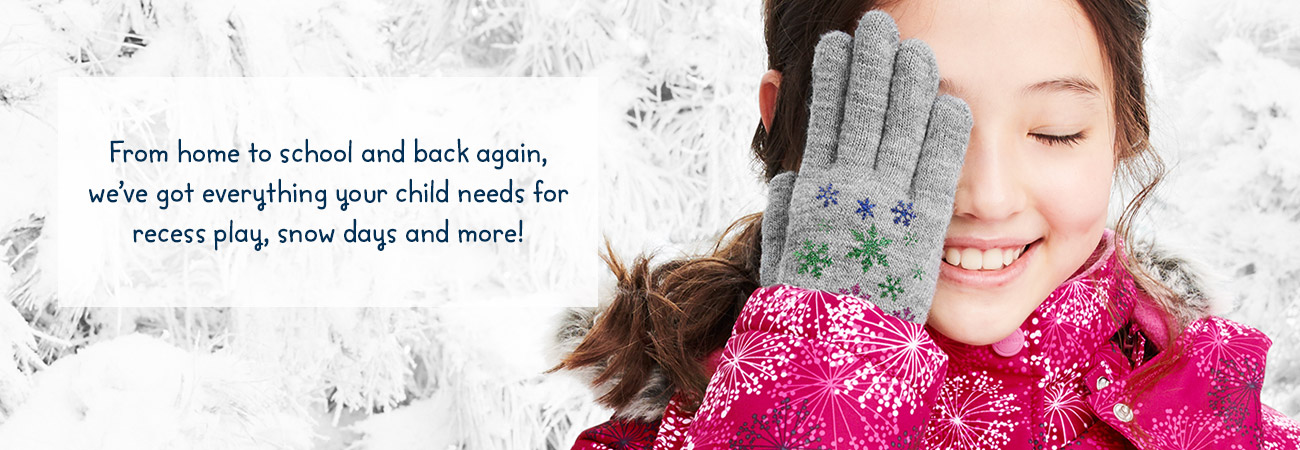 From home to school and back again, we've got everything your child needs for recess play, snow days and more!