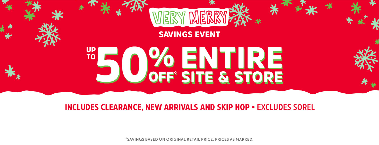 Very Merry savings event up to 50% off entire site & store   includes clearance, new arrivals and skip hop excludes sorel
