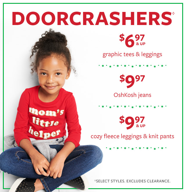 Doorcrashers | $6.97 & up graphic tees & leggings | 9.97 Oshkosh jeans | 9.97 & up cozy fleece leggings & knit pants | select styles. excludes clearance