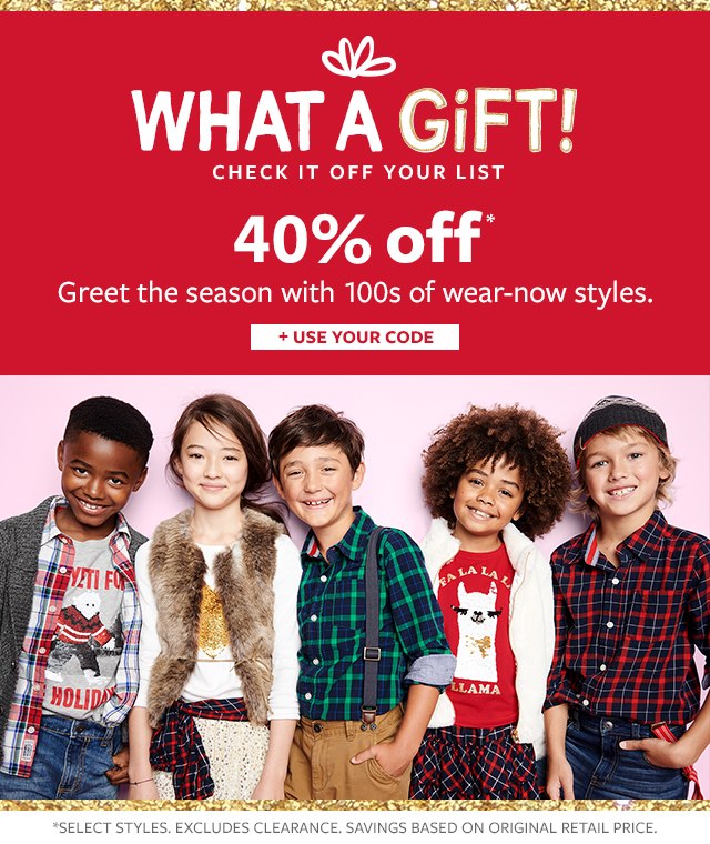 what a gift! check it off your list | 40% off greet the season with 100s of wear-now styles.| + use your code!