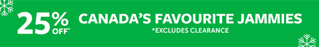 25% OFF CANADA'S FAVOURITE JAMMIES | *EXCLUDES CLEARANCE