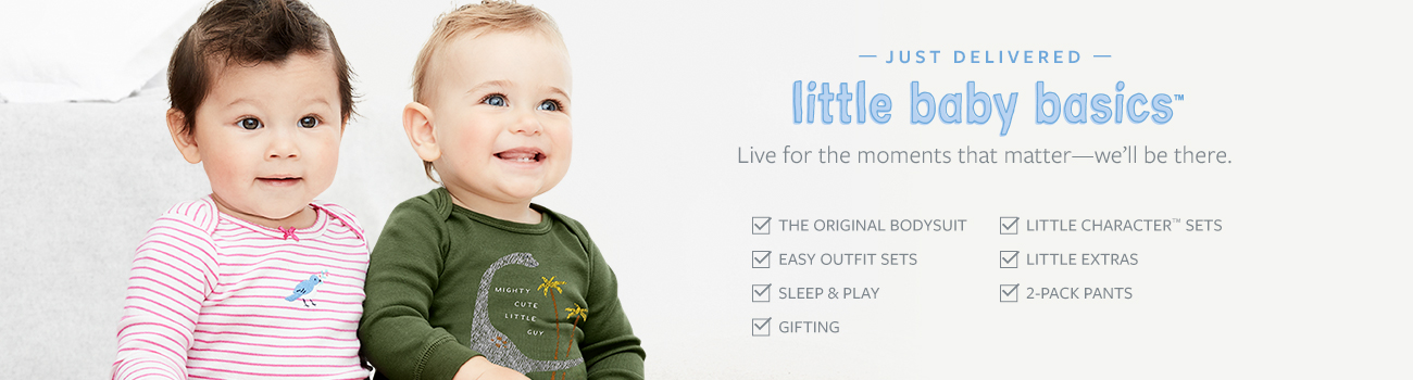 Just delivered | little baby basics | live for the moments that matter-we'll be there. | the original body suit | little character sets | easy outfit sets | little extras | sleep & play | 2-pack pants | gifting