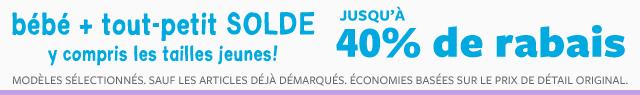 en magasin et en ligne bébé + tout-petit solde tailles pour jeunes maintenant incluses! jusqu'à 40% de rabais