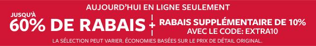 aujourd'hui en ligne seulement | jusqu'à 60% de rabais + RABAIS SUPPLÉMENTAIRE DE 10% AVEC LE CODE : EXTRA10