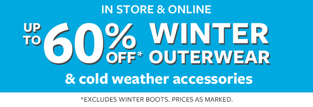 in store & online up to 60% off winter outerwear & cold weather accessories