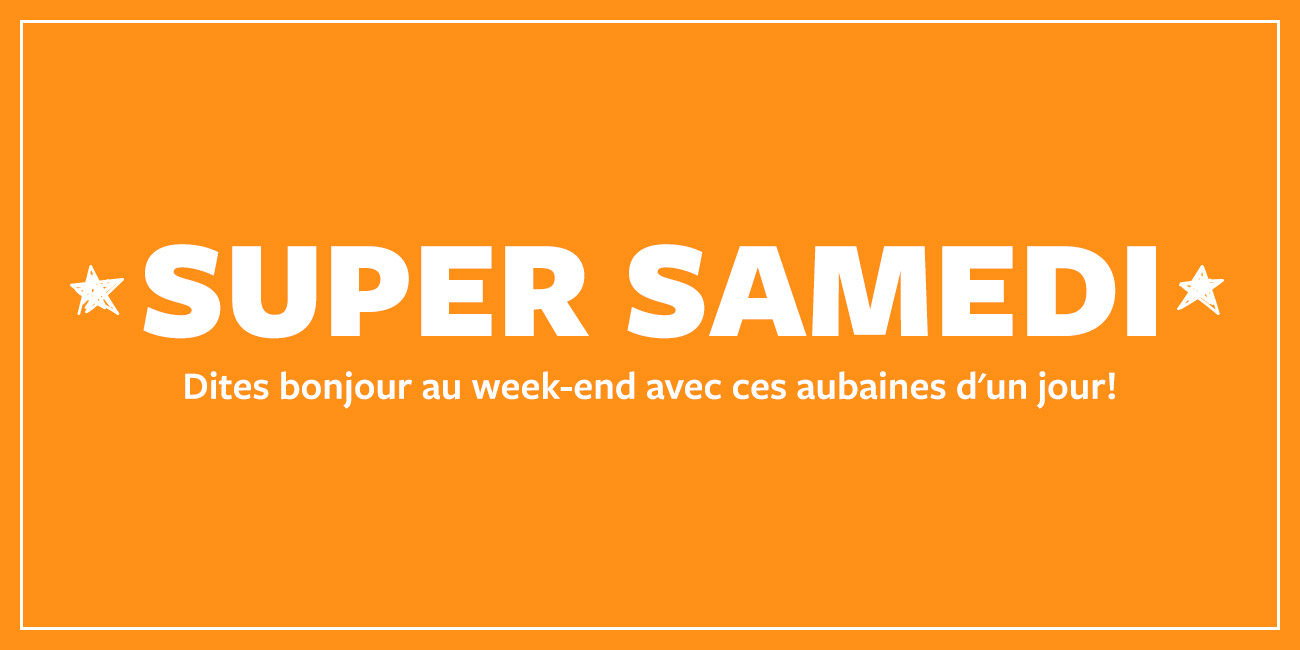 SUPER SAMEDI - Dites bonjour au week-end avec ces aubaines d'un jour!