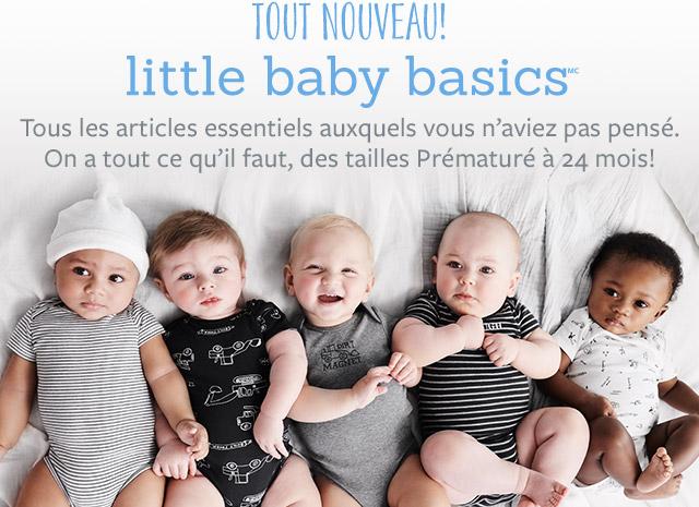 TOUT NOUVEAU! little baby basics | Tous les articles essentiels auxquels vous n'aviez pas pensé. On a tout ce qu'il faut,des tailles Preématuré à 24 mois!