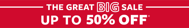 the great big sale | up to 50% off | select styles. Excludes new arrivals. savings based on original retail price. prices as marked..
