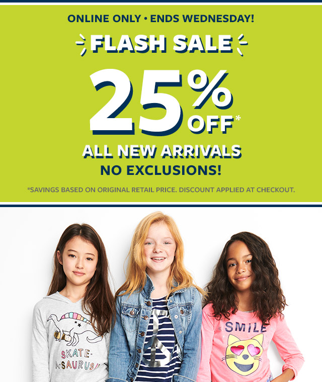 Online only Ends Wednesday | Flash sale 25% off all new arrivals no exclusions!