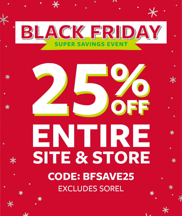 Black Friday super savings event | 25% off Entire site & store | Code: BFSAVE25 | excludes sorel