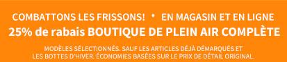 COMBATTONS LES FRISSONS! · EN MAGASIN ET EN LIGNE | 25% DE RABAIS BOUTIQUE DE PLEIN AIR COMPLÈTE