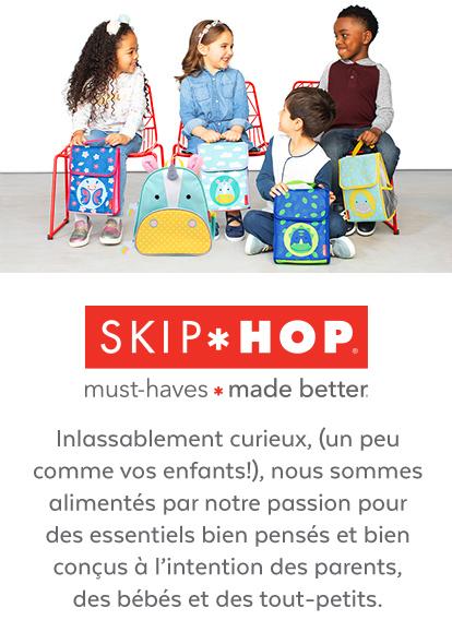 Skip Hop | Must-Haves Made Better | Inlassablement curieux, (un peu comme vos enfants!), nous sommes alimentés par notre passion pour des essentiels bien pensés et bien conçus à l'intention des parents, des bébés et des tout-petits.