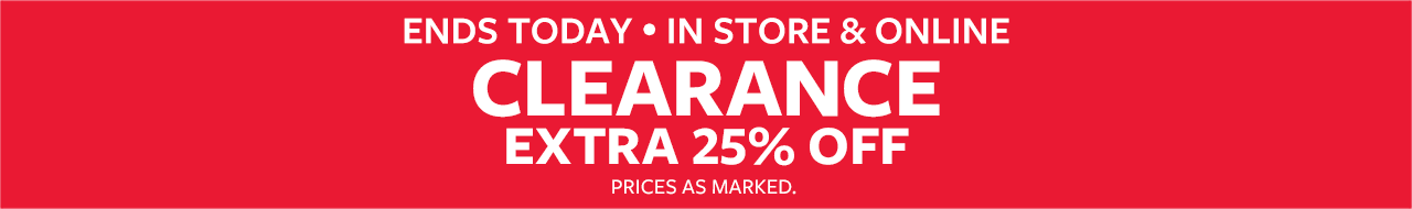 Ends Today | In Store & Online| Clearance | Extra 25% Off
