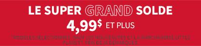 The super grand salde 4,99 $ et plus.