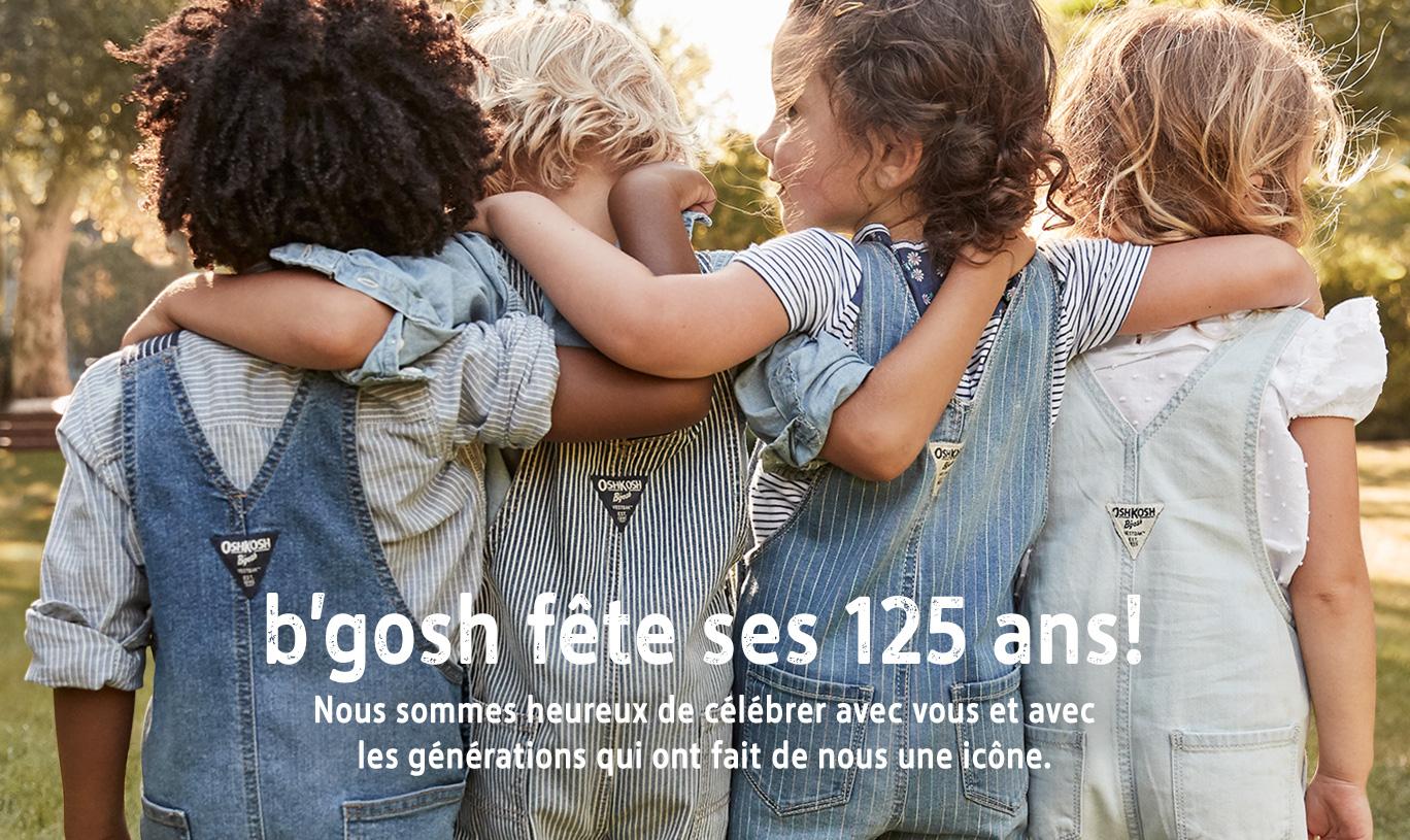 b'gosh fête ses 125 ans! | Nous sommes heureux de célébrer avec vous et avec les générations qui ont fait de nous une icône.