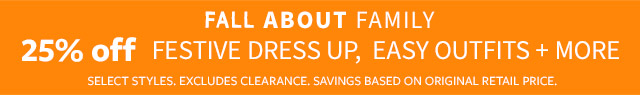 FALL ABOUT FAMILY   40% OFF FESTIVE DRESS UP, EASY OUTFITS + MORE