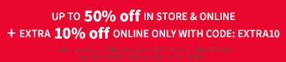 Up To 50% Off In Store & Online | + Extra 10% Off Online Only With Code: EXTRA10