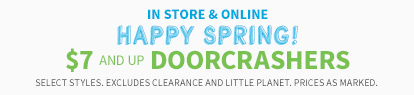 IN STORE & ONLINE HAPPY SPRING! | $7 and up DOORCRASHERS