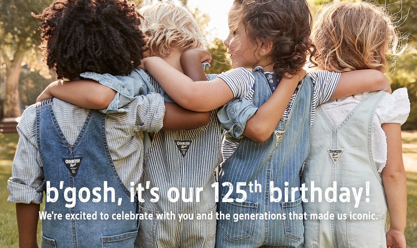 b'gosh, it's our 125th birthday! | We're excited to celebrate with you and the generations that made us iconic.
